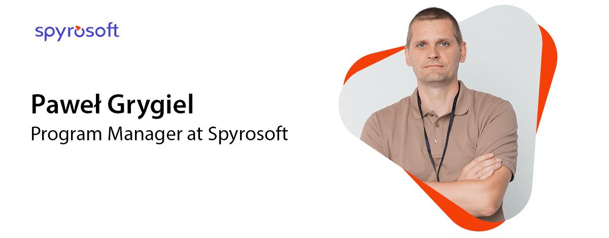 Paweł Grygiel - Program Manager at Spyrosoft